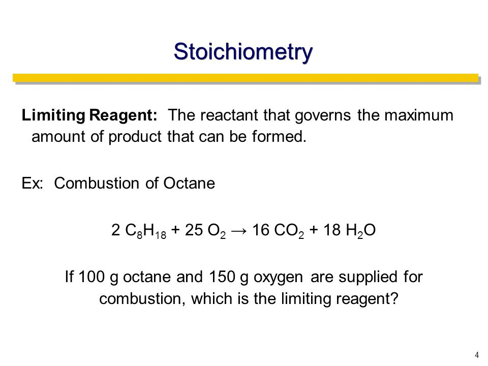 4 Stoichiometry Limiting Reagent: The reactant that governs the maximum amount of product that can be formed.
