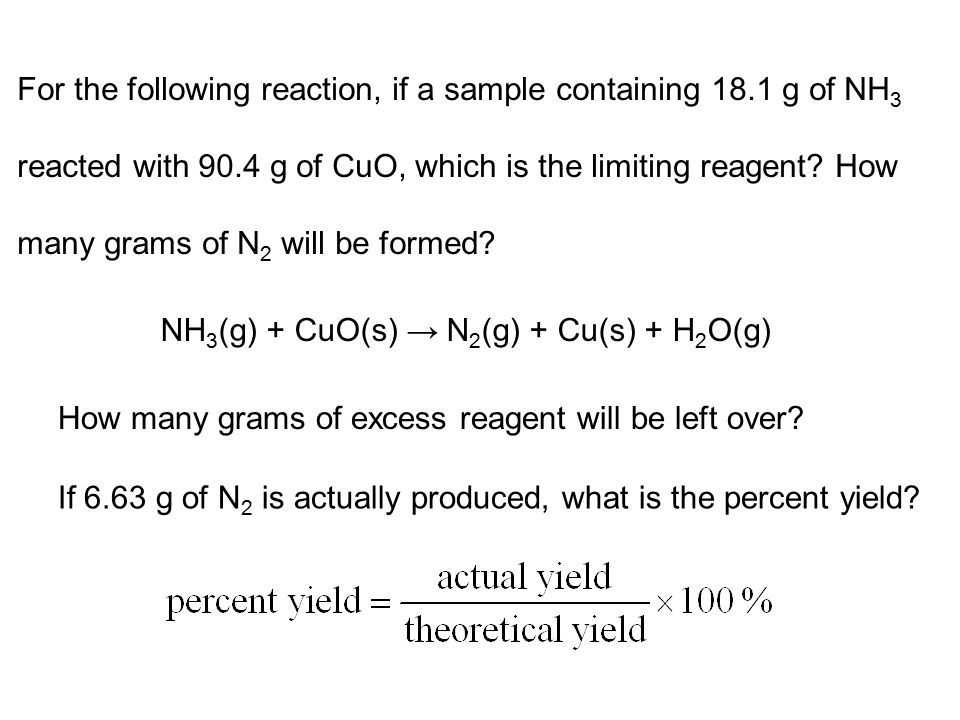 For the following reaction, if a sample containing 18.1 g of NH 3 reacted with 90.4 g of CuO, which is the limiting reagent.