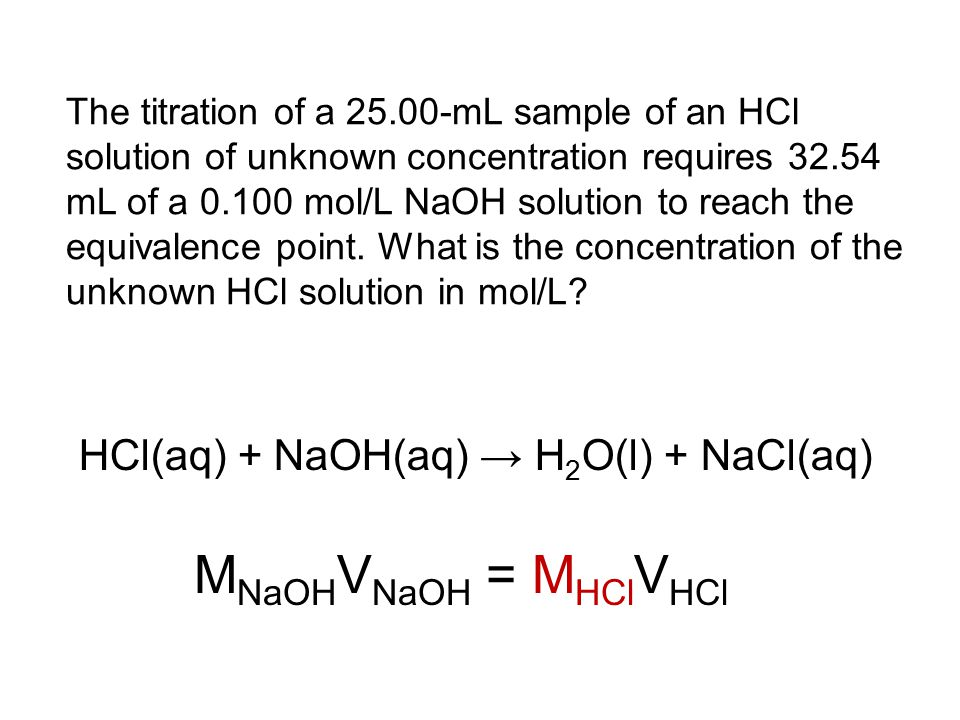 The titration of a mL sample of an HCl solution of unknown concentration requires mL of a mol/L NaOH solution to reach the equivalence point.