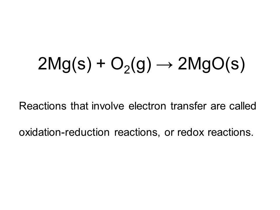 Reactions that involve electron transfer are called oxidation-reduction reactions, or redox reactions.
