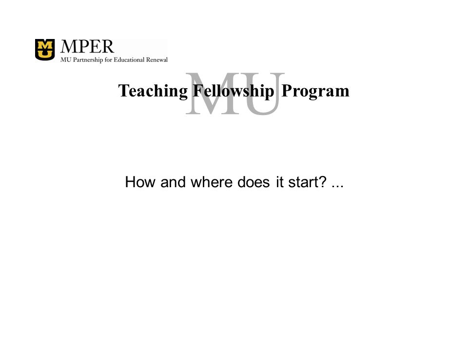 MU Teaching Fellowship Program How and where does it start ...