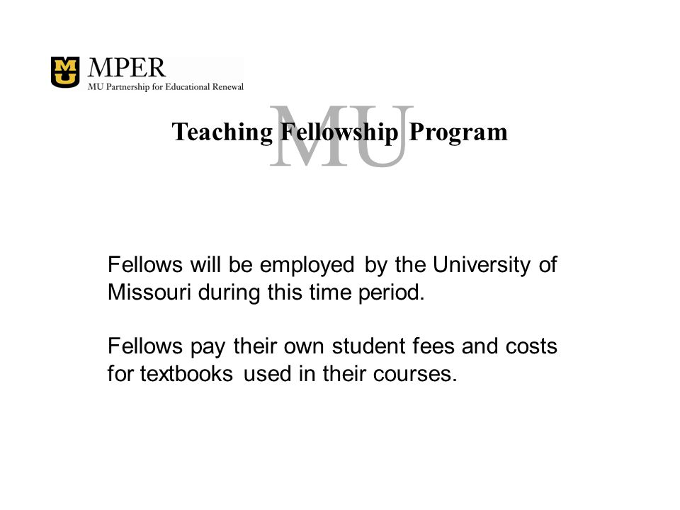 MU Teaching Fellowship Program Fellows will be employed by the University of Missouri during this time period.