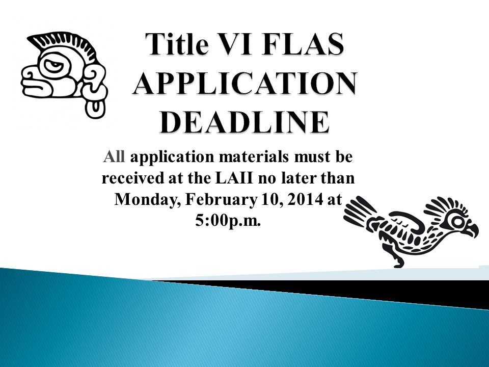 All application materials must be received at the LAII no later than Monday, February 10, 2014 at 5:00p.m.