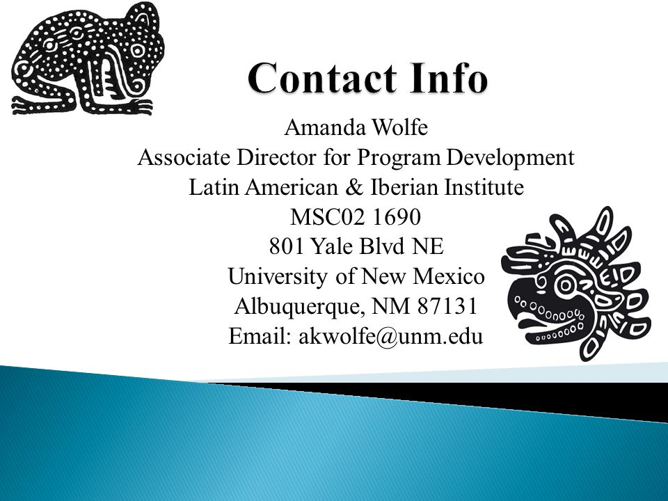 Amanda Wolfe Associate Director for Program Development Latin American & Iberian Institute MSC Yale Blvd NE University of New Mexico Albuquerque, NM
