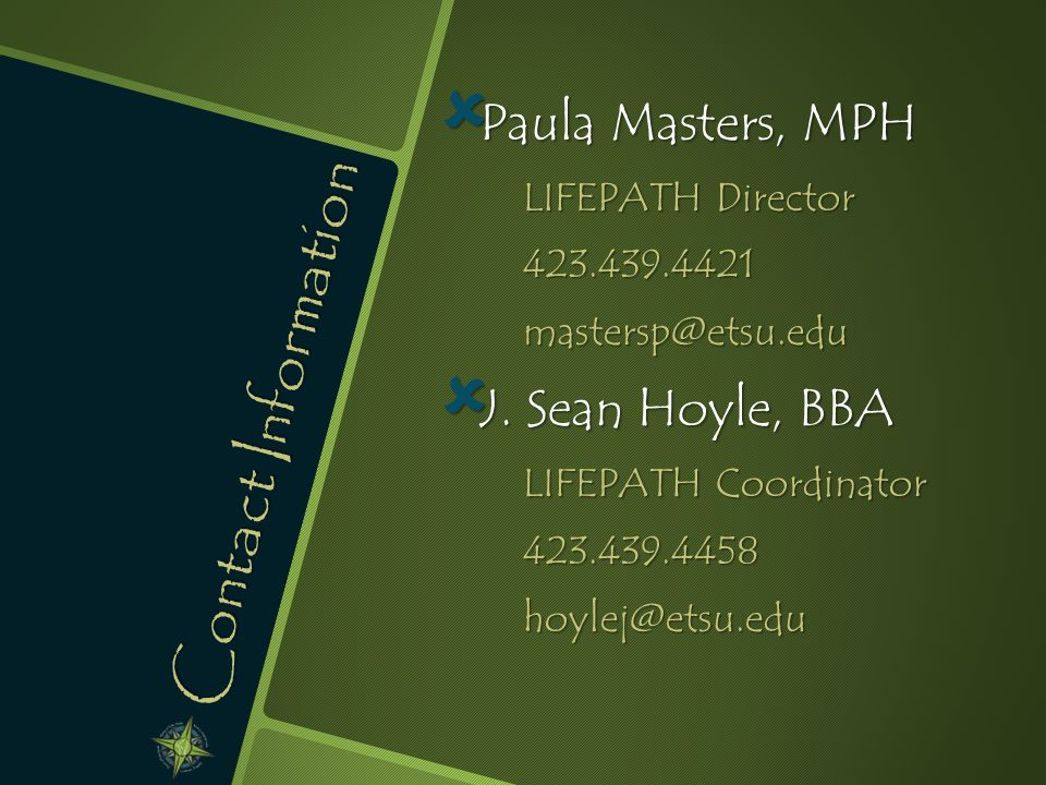 Contact Information  Paula Masters, MPH LIFEPATH Director  J.