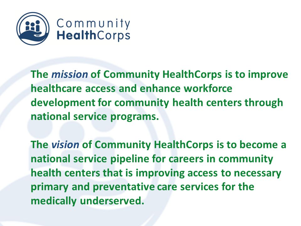 The mission of Community HealthCorps is to improve healthcare access and enhance workforce development for community health centers through national service programs.
