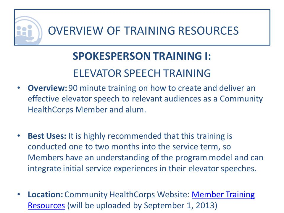 SPOKESPERSON TRAINING I: ELEVATOR SPEECH TRAINING Overview: 90 minute training on how to create and deliver an effective elevator speech to relevant audiences as a Community HealthCorps Member and alum.
