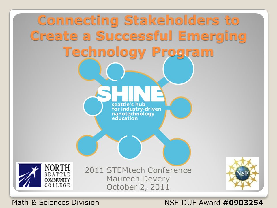 NSF-DUE Award # Connecting Stakeholders to Create a Successful Emerging Technology Program 2011 STEMtech Conference Maureen Devery October 2, 2011 Math & Sciences Division