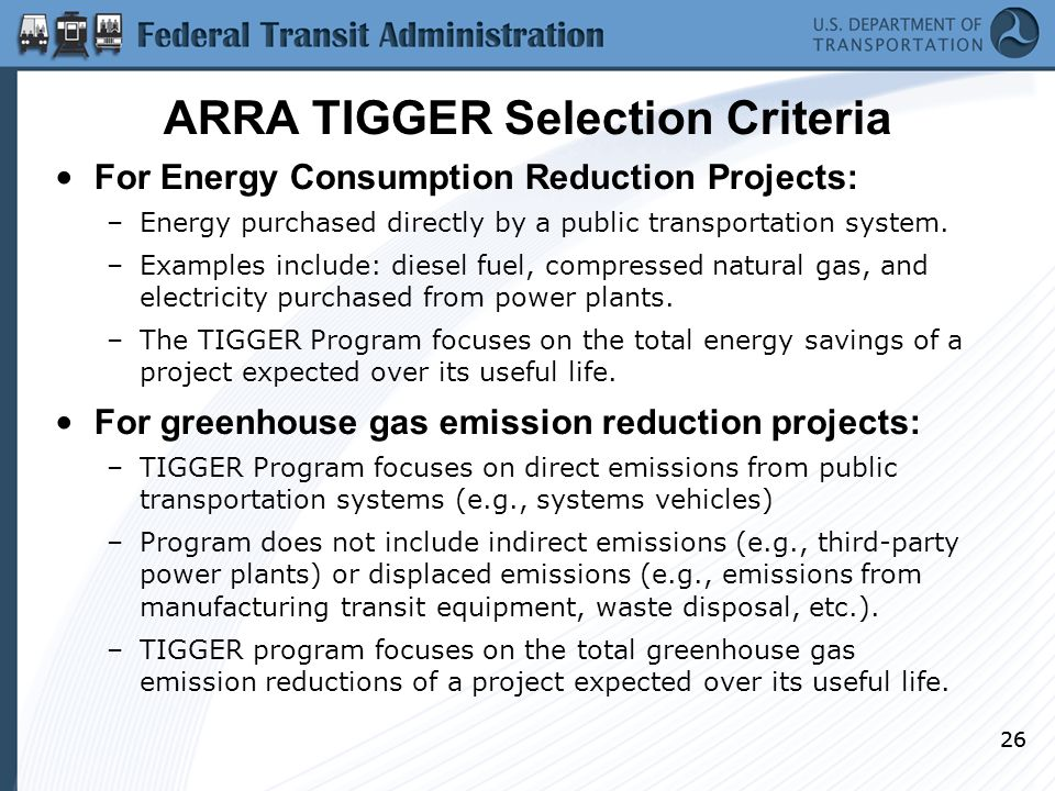 26 ARRA TIGGER Selection Criteria For Energy Consumption Reduction Projects: –Energy purchased directly by a public transportation system.