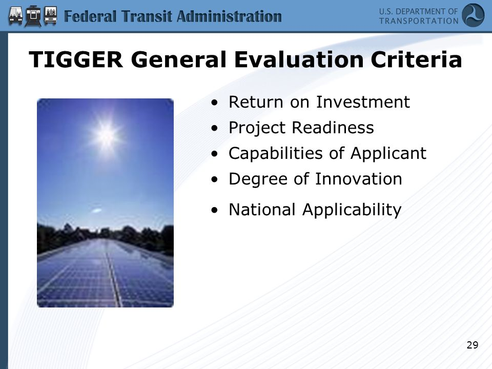 29 TIGGER General Evaluation Criteria Return on Investment Project Readiness Capabilities of Applicant Degree of Innovation National Applicability