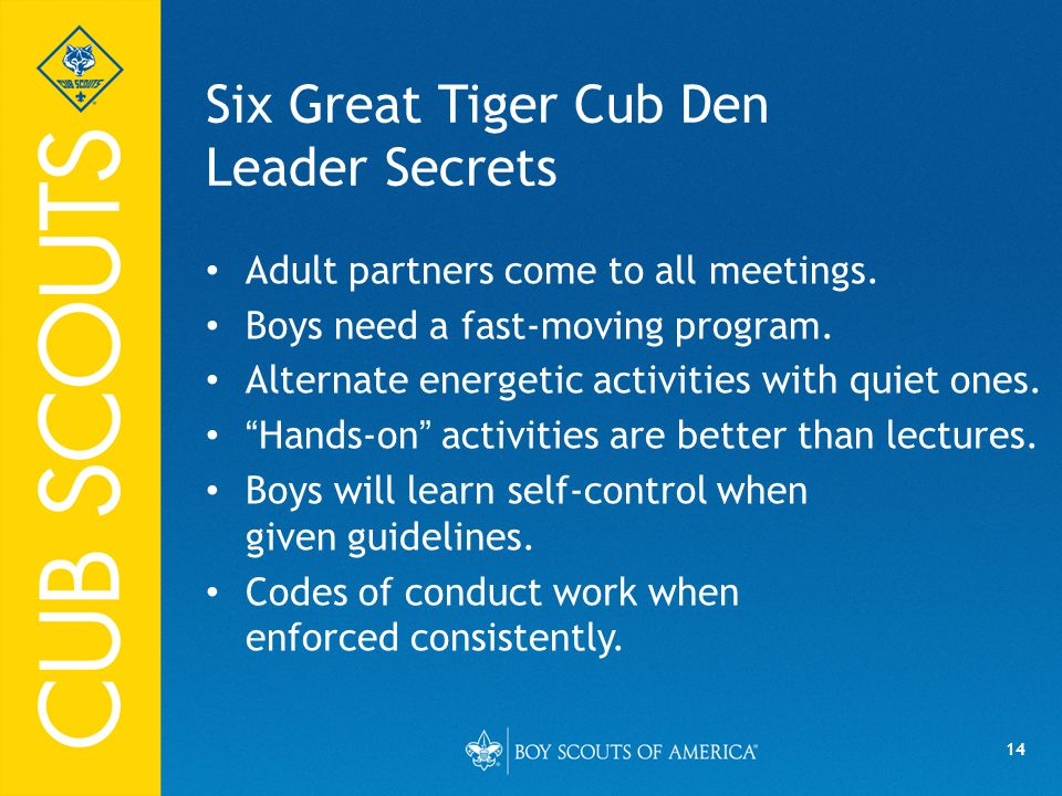 14 Six Great Tiger Cub Den Leader Secrets Adult partners come to all meetings.