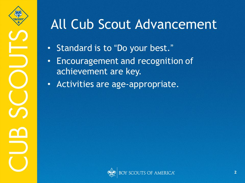 2 All Cub Scout Advancement Standard is to Do your best. Encouragement and recognition of achievement are key.