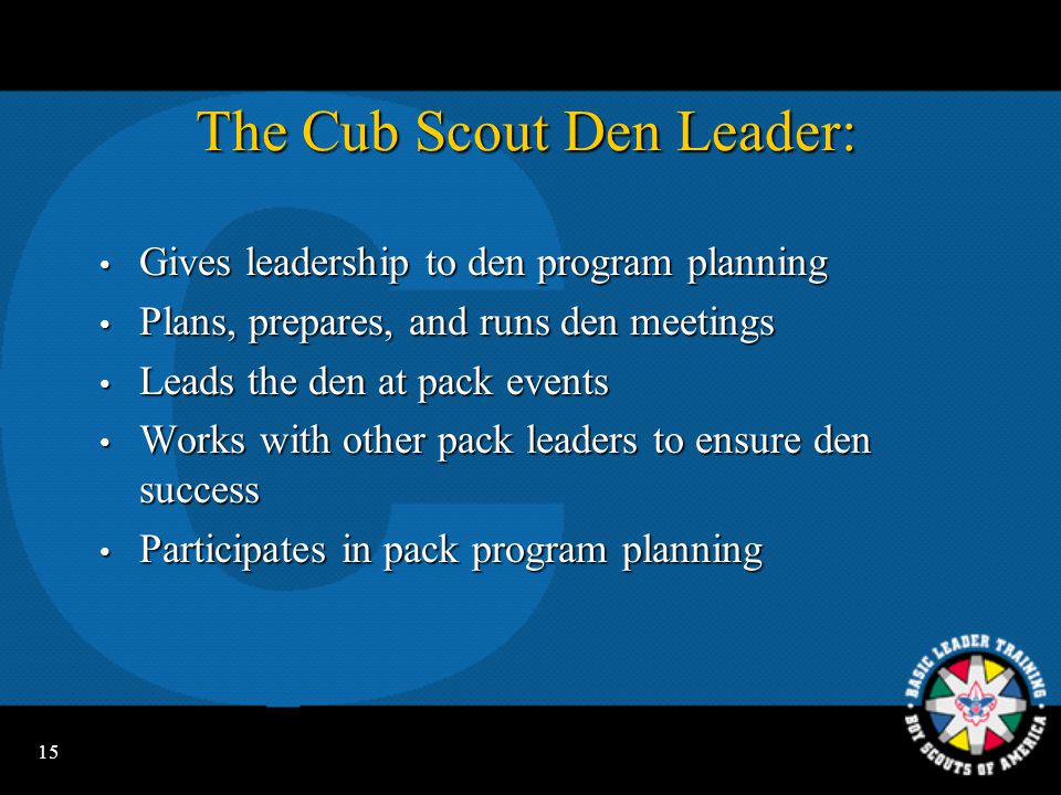14 Cubmaster Leadership Skills  Working with the pack team  Effective communications  Understanding and working with boys  Projecting Cub Scout spirit