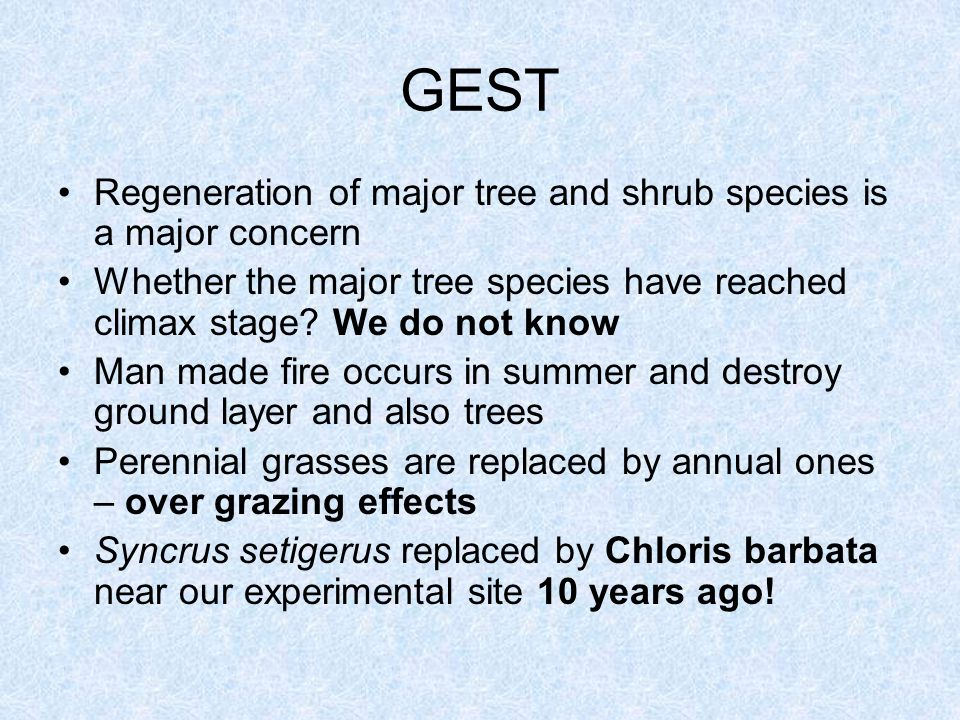 GEST Regeneration of major tree and shrub species is a major concern Whether the major tree species have reached climax stage.