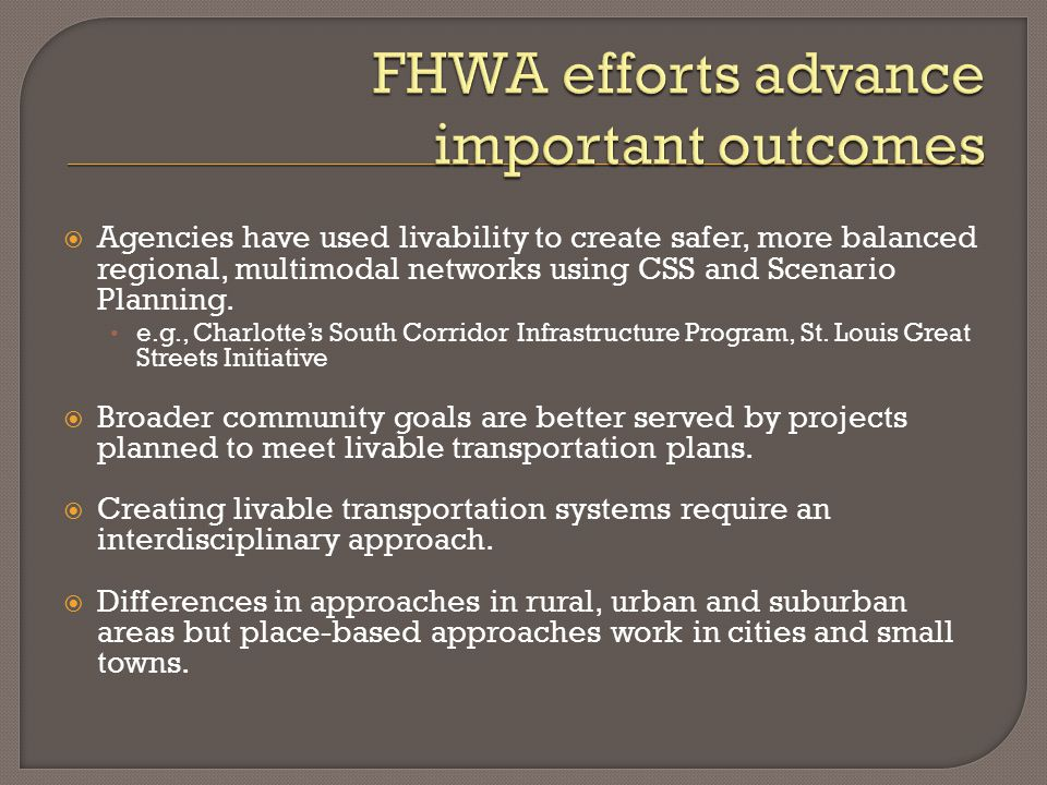  Agencies have used livability to create safer, more balanced regional, multimodal networks using CSS and Scenario Planning.