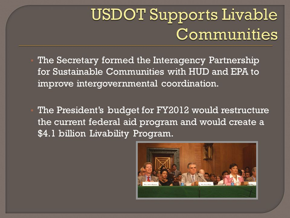 The Secretary formed the Interagency Partnership for Sustainable Communities with HUD and EPA to improve intergovernmental coordination.