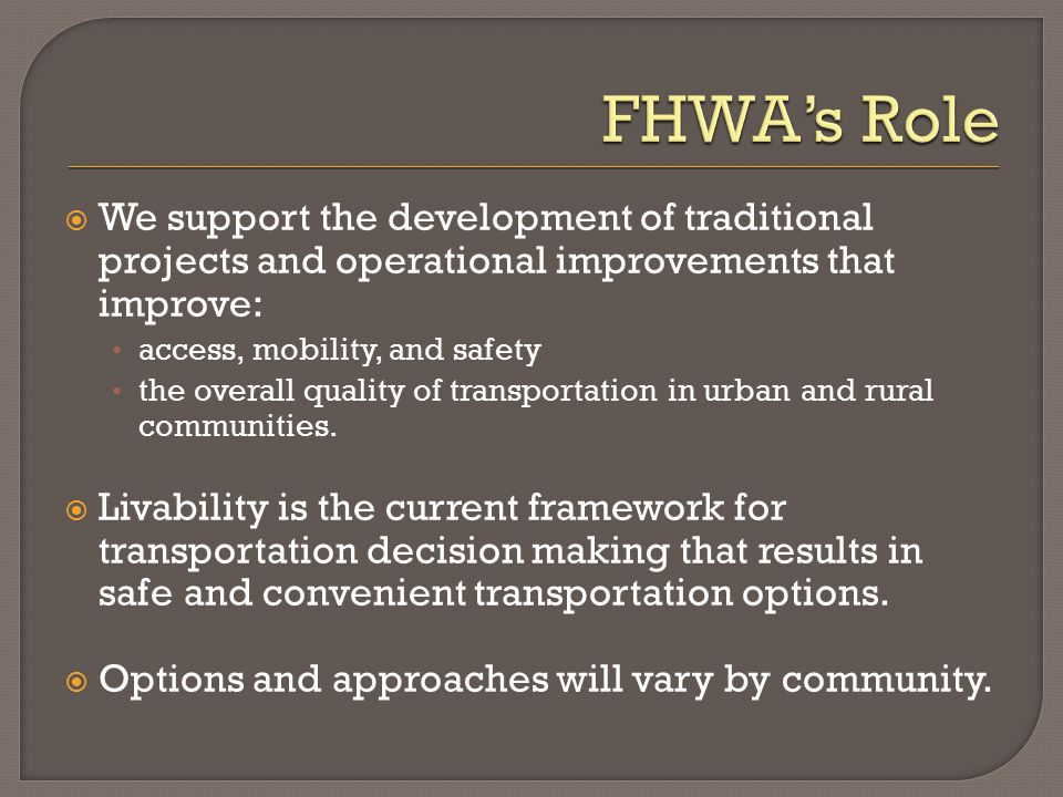  We support the development of traditional projects and operational improvements that improve: access, mobility, and safety the overall quality of transportation in urban and rural communities.