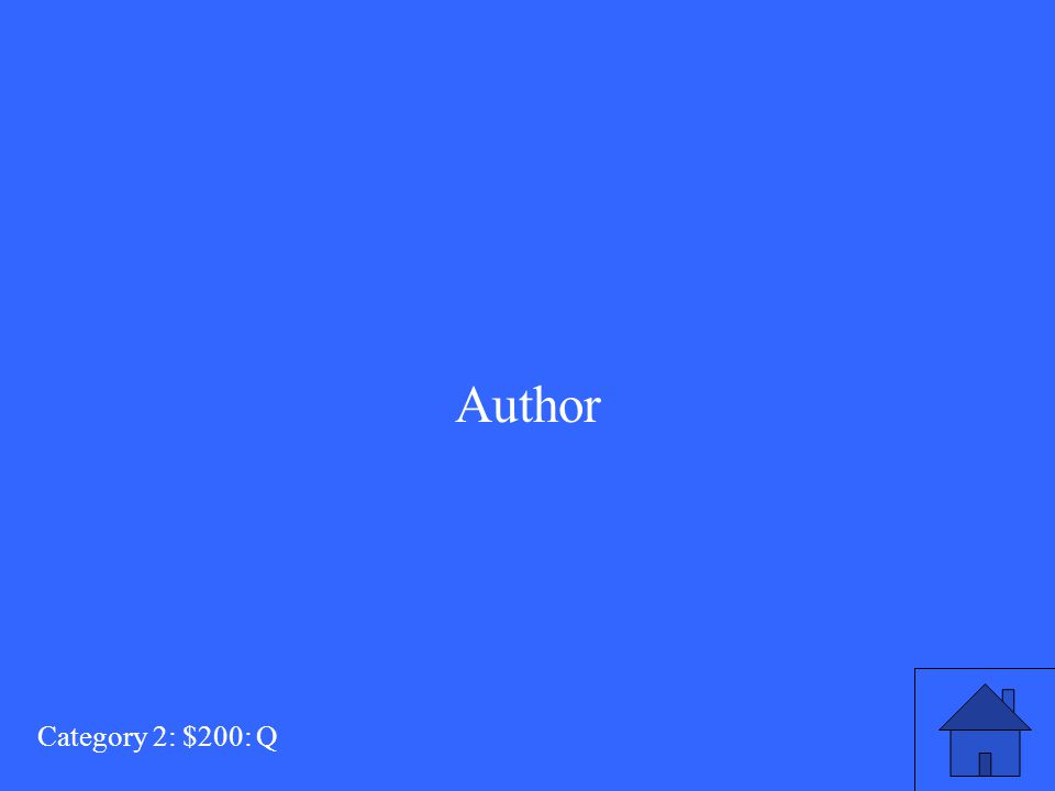 This person writes the story but is not necessarily the narrator of the story. Category 2: $200: A