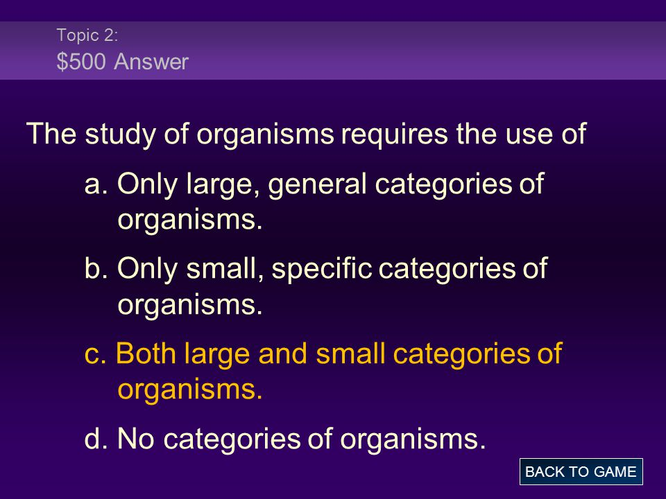 Topic 2: $500 Answer The study of organisms requires the use of a.