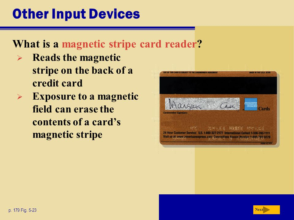Other Input Devices What is a magnetic stripe card reader.