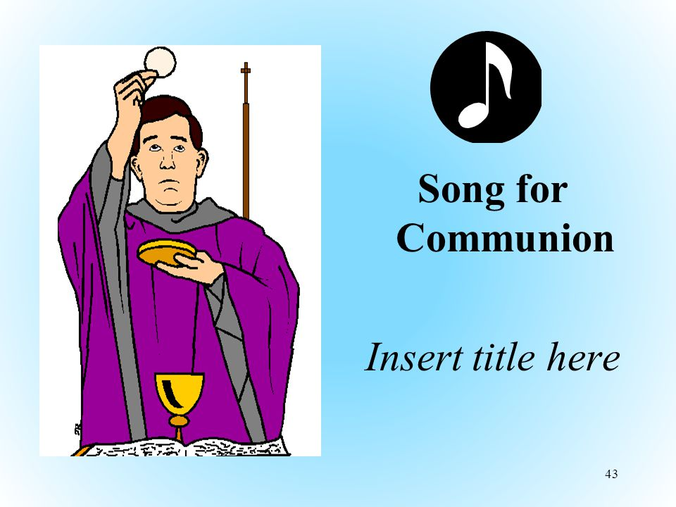 Song for Communion Insert title here 43