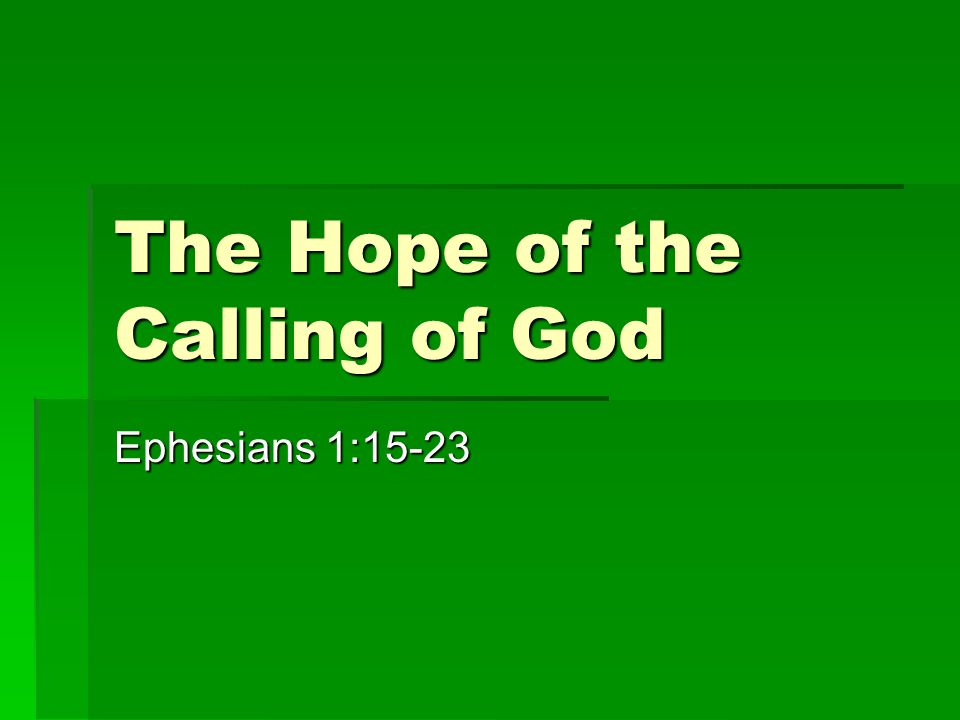 The Hope of the Calling of God Ephesians 1:15-23