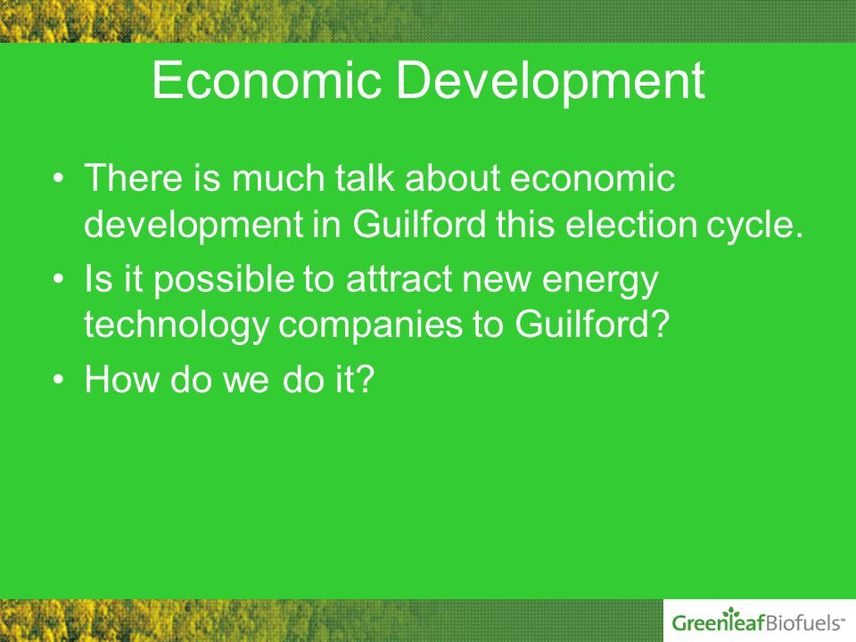Economic Development There is much talk about economic development in Guilford this election cycle.