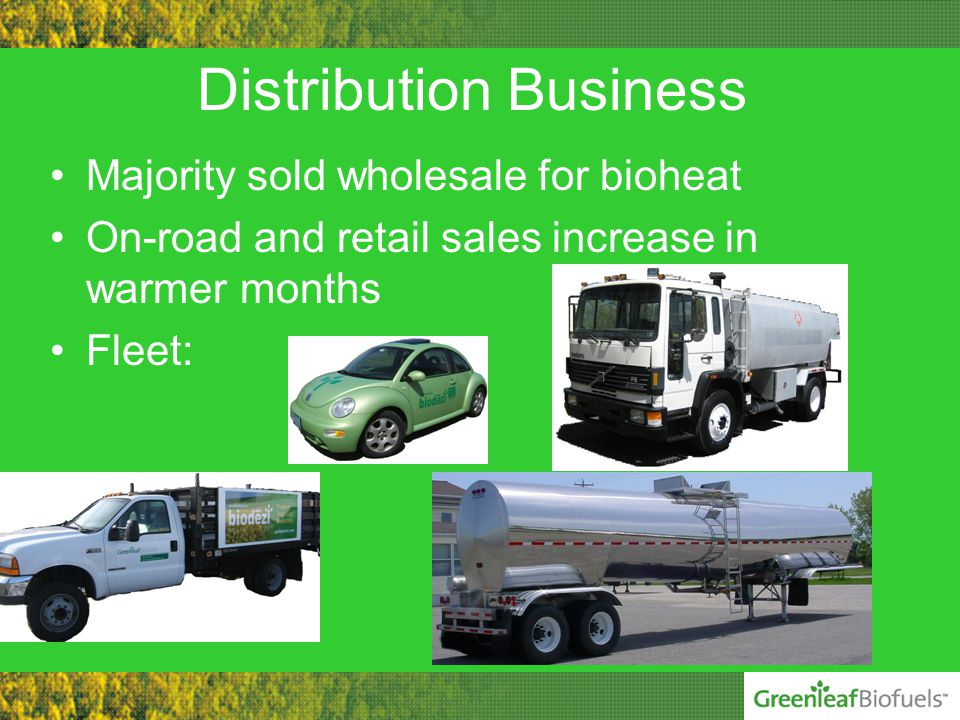 Distribution Business Majority sold wholesale for bioheat On-road and retail sales increase in warmer months Fleet: