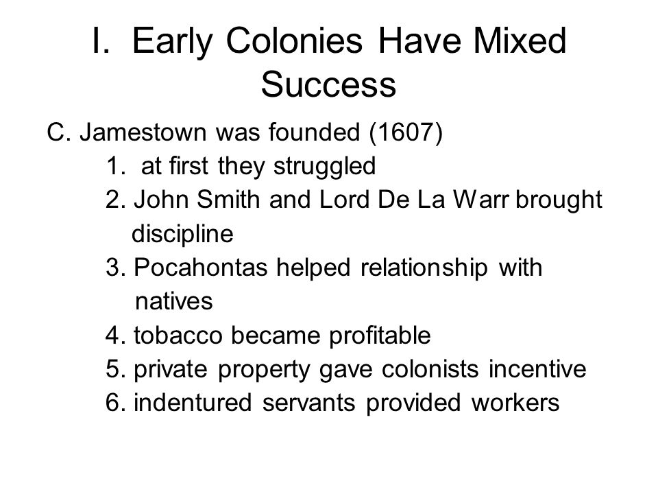 I. Early Colonies Have Mixed Success C. Jamestown was founded (1607) 1.