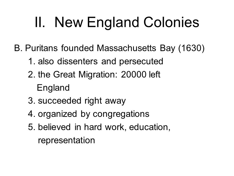II. New England Colonies B. Puritans founded Massachusetts Bay (1630) 1.