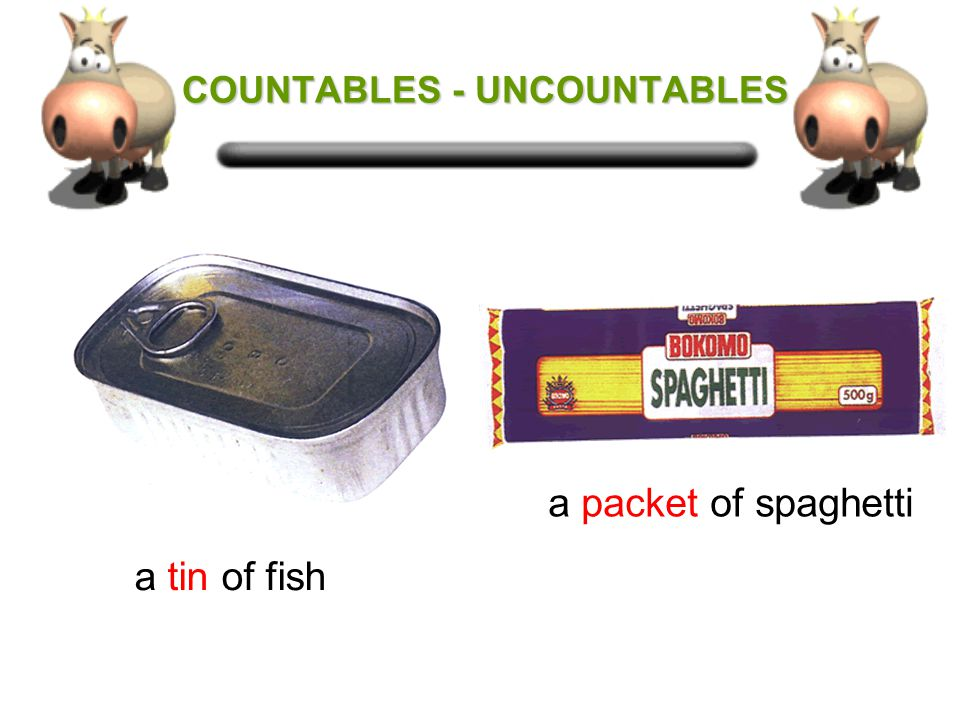 COUNTABLES - UNCOUNTABLES COUNTABLES - UNCOUNTABLES a can of fruit juice a jug of orange juice a slice of bread