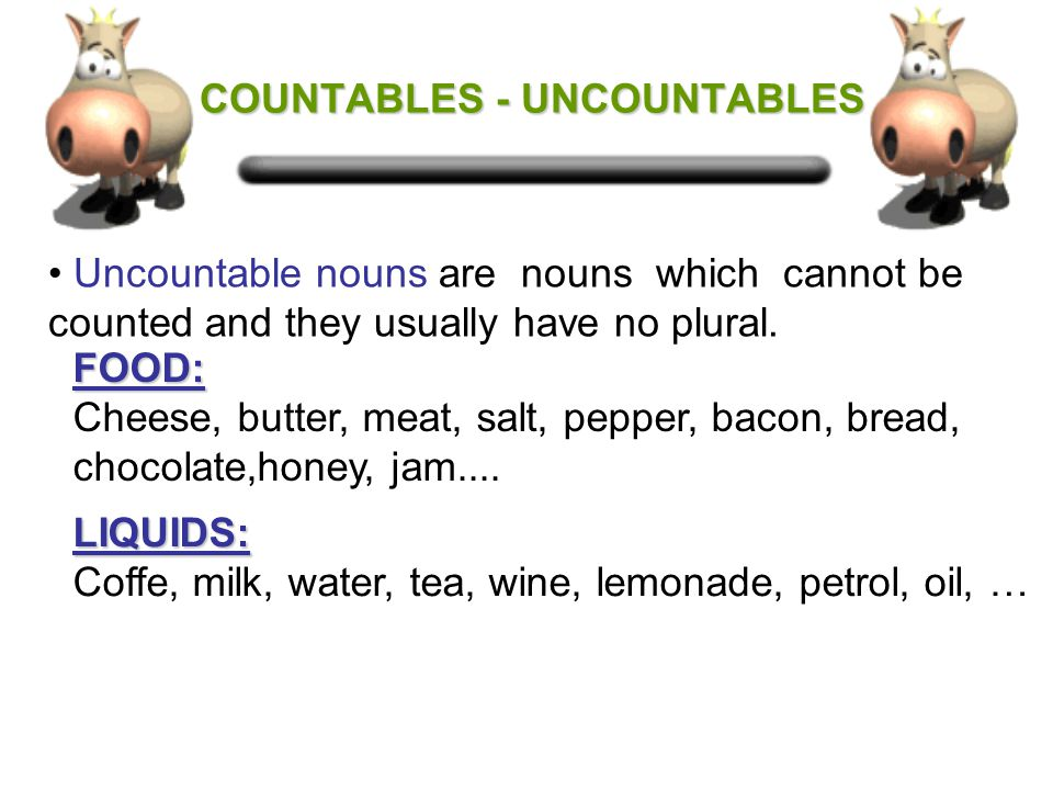 COUNTABLES - UNCOUNTABLES COUNTABLES - UNCOUNTABLES We put a before the noun in the singular when it begins with a consonant sound (b, d, p, etc.) and an when it begins with a wovel sound (a, e, i, o, u).