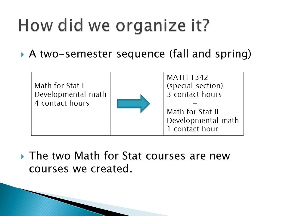  A two-semester sequence (fall and spring)  The two Math for Stat courses are new courses we created.