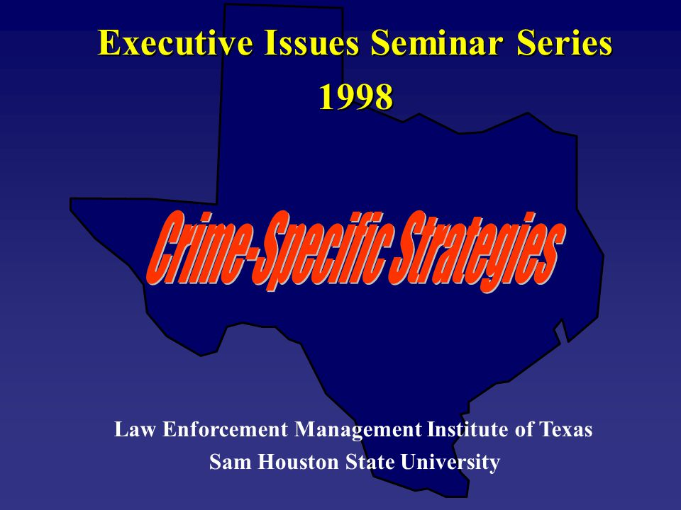 Executive Issues Seminar Series 1998 Law Enforcement Management Institute of Texas Sam Houston State University