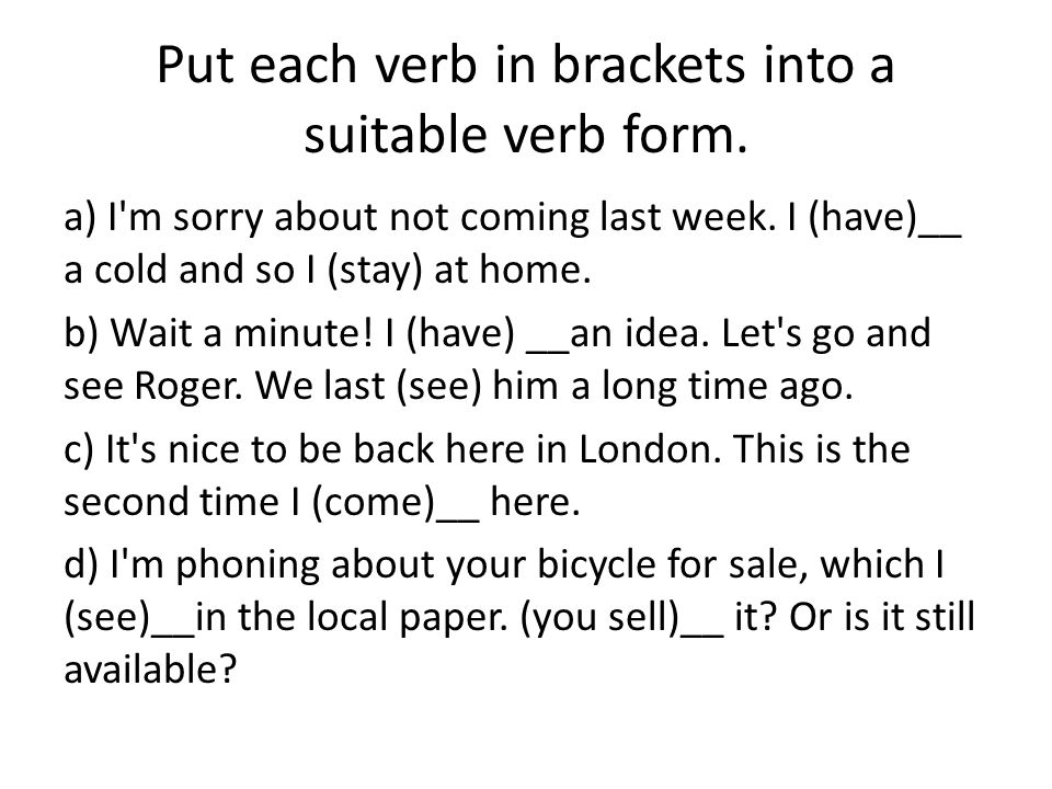 Put each verb in brackets into a suitable verb form.