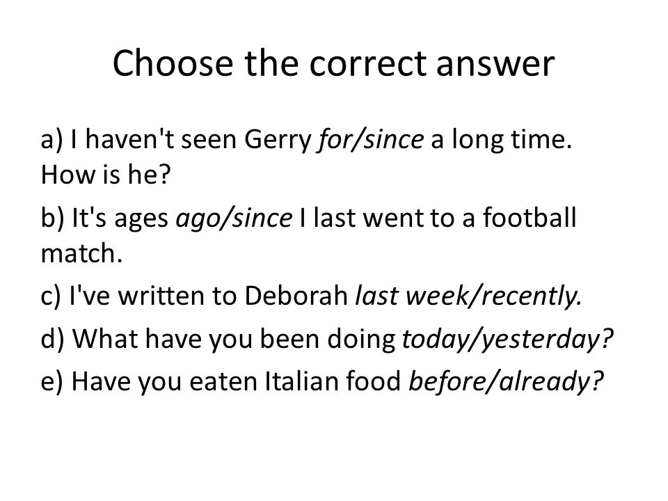 Choose the correct answer a) I haven t seen Gerry for/since a long time.