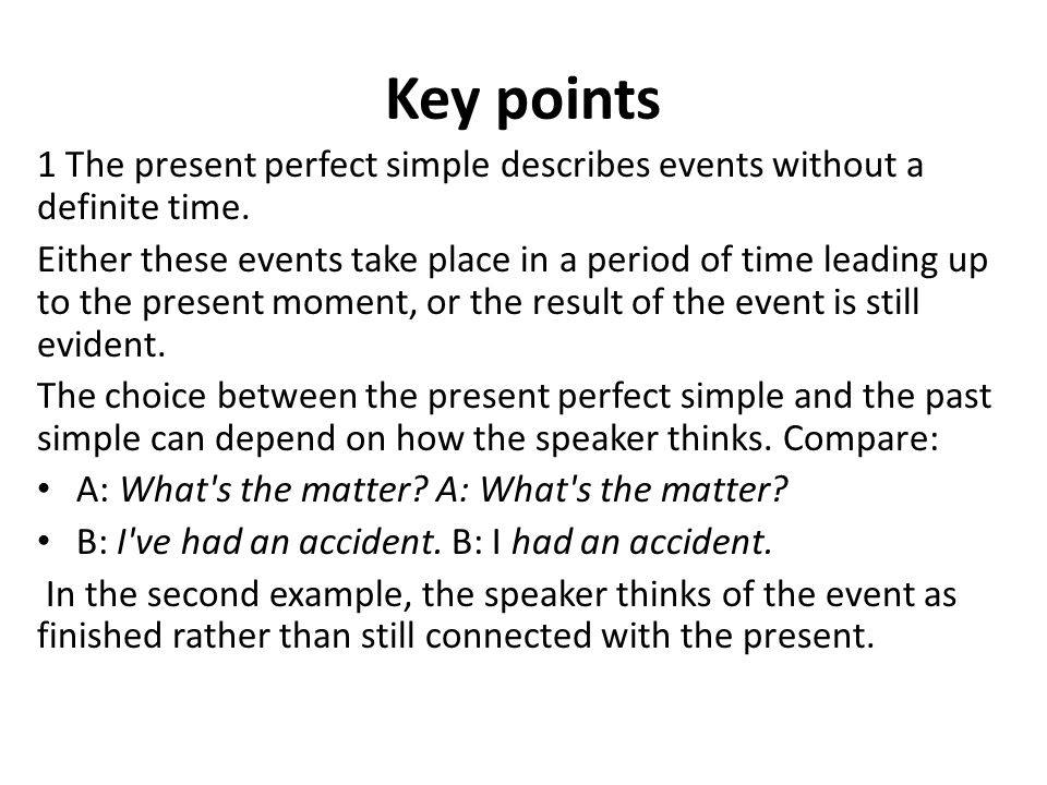 Key points 1 The present perfect simple describes events without a definite time.