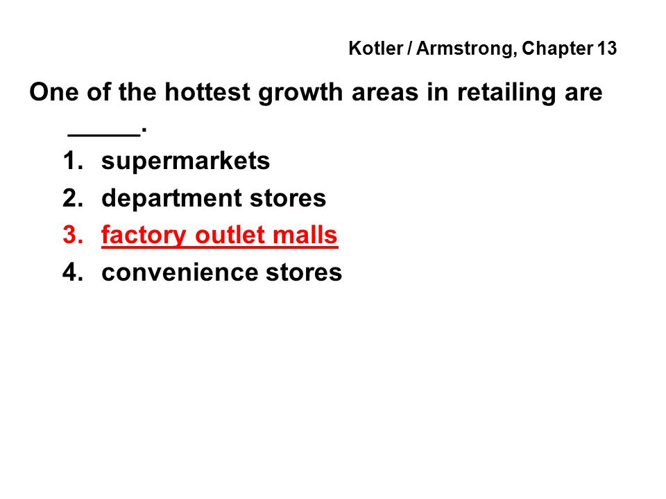 Kotler / Armstrong, Chapter 13 One of the hottest growth areas in retailing are _____.