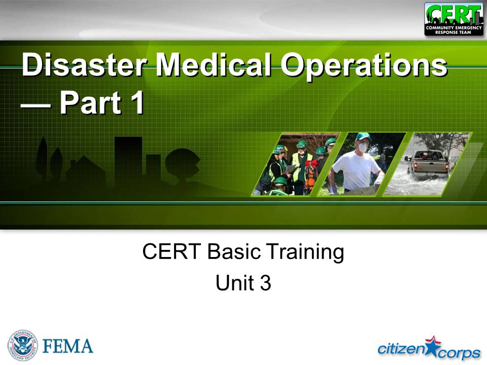Disaster Medical Operations — Part 1 CERT Basic Training Unit 3