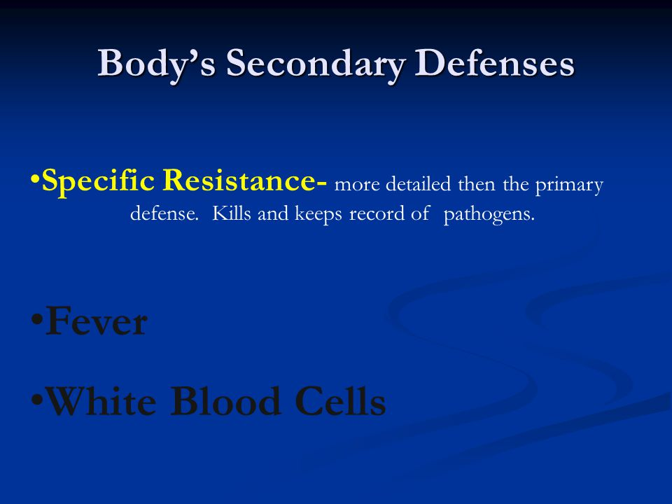 Body's Secondary Defenses Specific Resistance- more detailed then the primary defense.