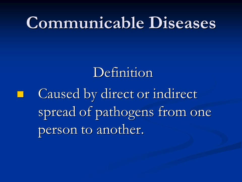 Definition Caused by direct or indirect spread of pathogens from one person to another.