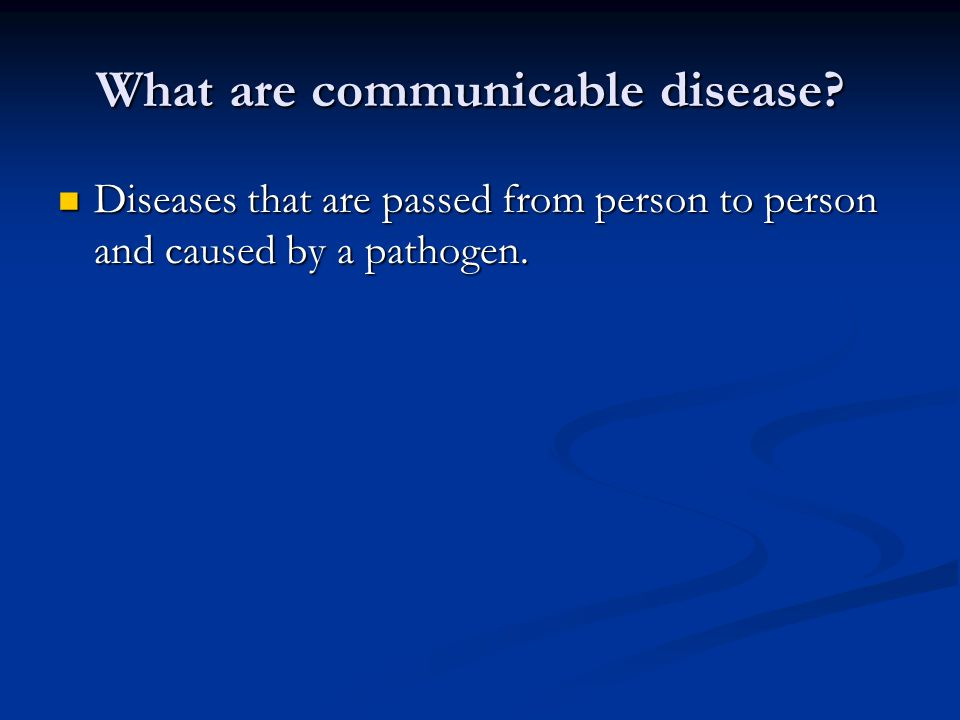 What are communicable disease.