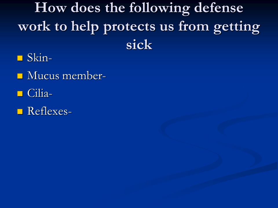 How does the following defense work to help protects us from getting sick Skin- Skin- Mucus member- Mucus member- Cilia- Cilia- Reflexes- Reflexes-