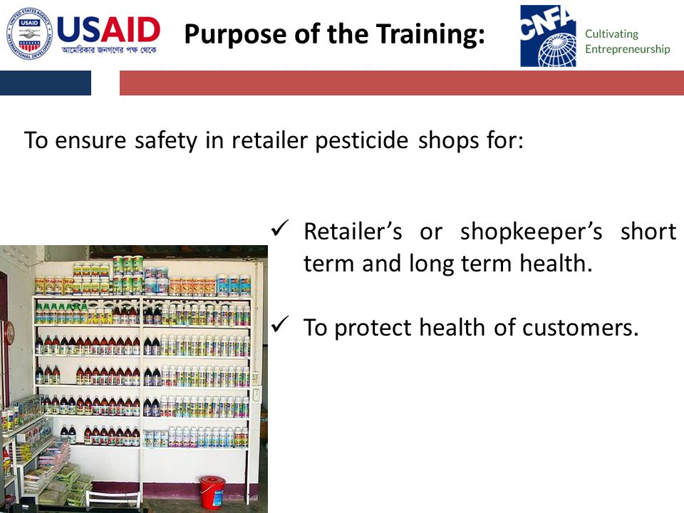 To ensure safety in retailer pesticide shops for: Retailer's or shopkeeper's short term and long term health.