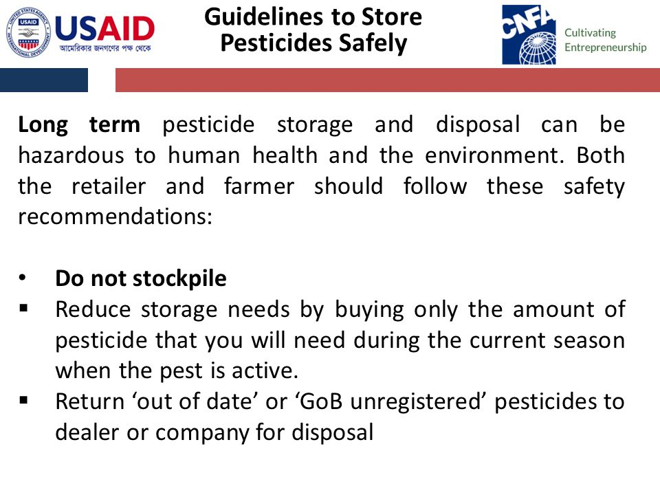Guidelines to Store Pesticides Safely Long term pesticide storage and disposal can be hazardous to human health and the environment.