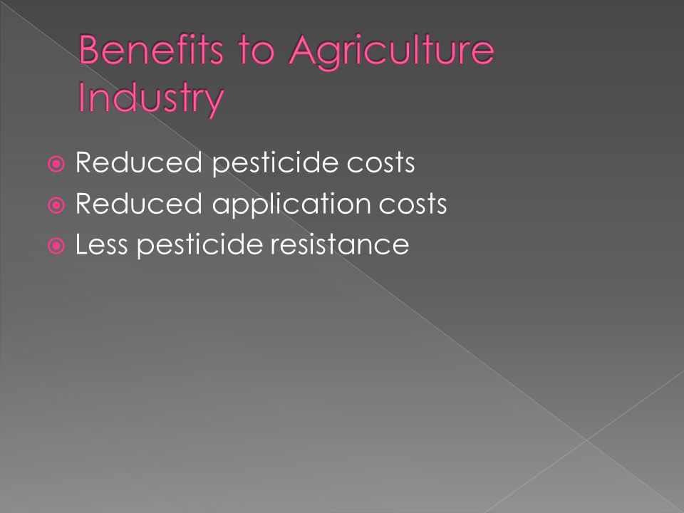  Reduced pesticide costs  Reduced application costs  Less pesticide resistance