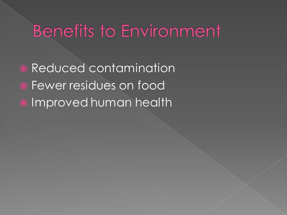  Reduced contamination  Fewer residues on food  Improved human health