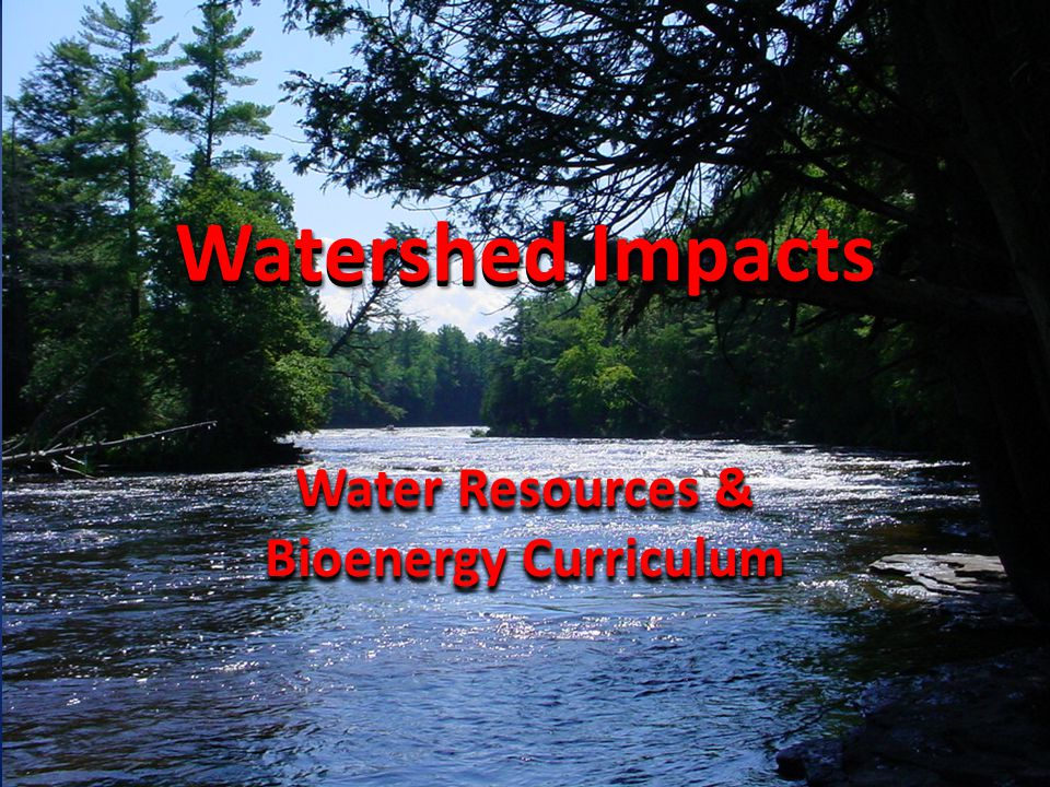 Watershed Impacts Water Resources & Bioenergy Curriculum
