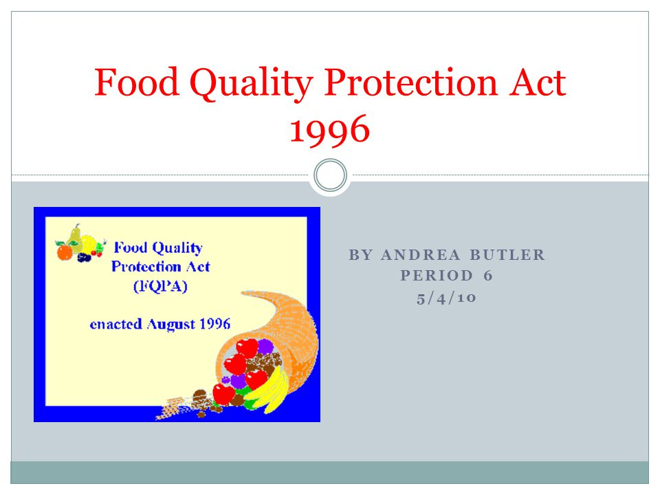 BY ANDREA BUTLER PERIOD 6 5/4/10 Food Quality Protection Act 1996