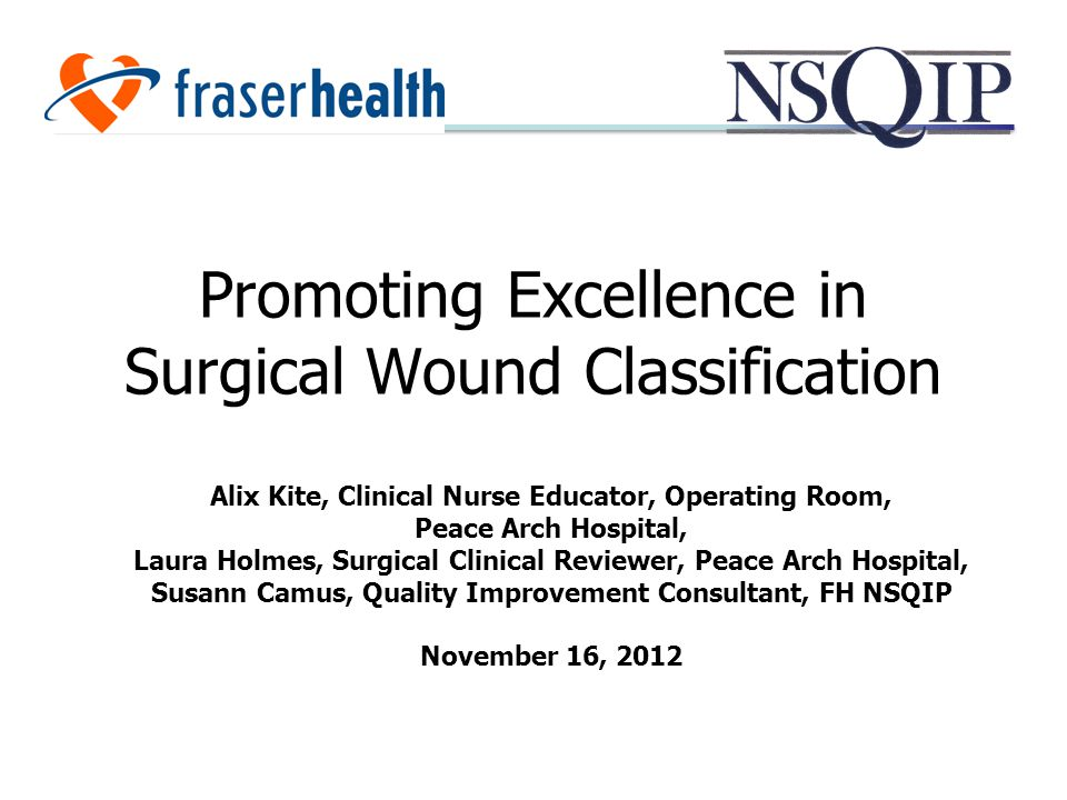 1 Promoting Excellence In Surgical Wound Clification Alix Kite Clinical Nurse Educator Operating Room Peace Arch Hospital Laura Holmes